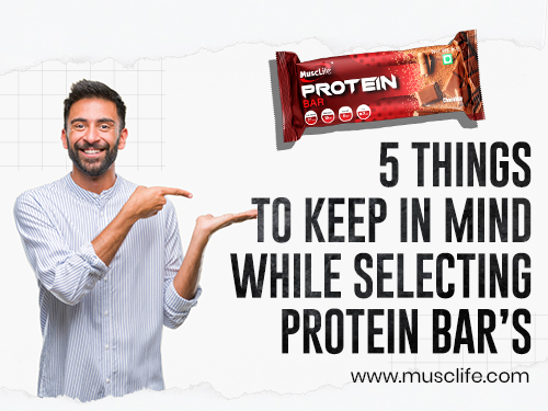 5 Things To Keep In Mind While Selecting Protein Bar's